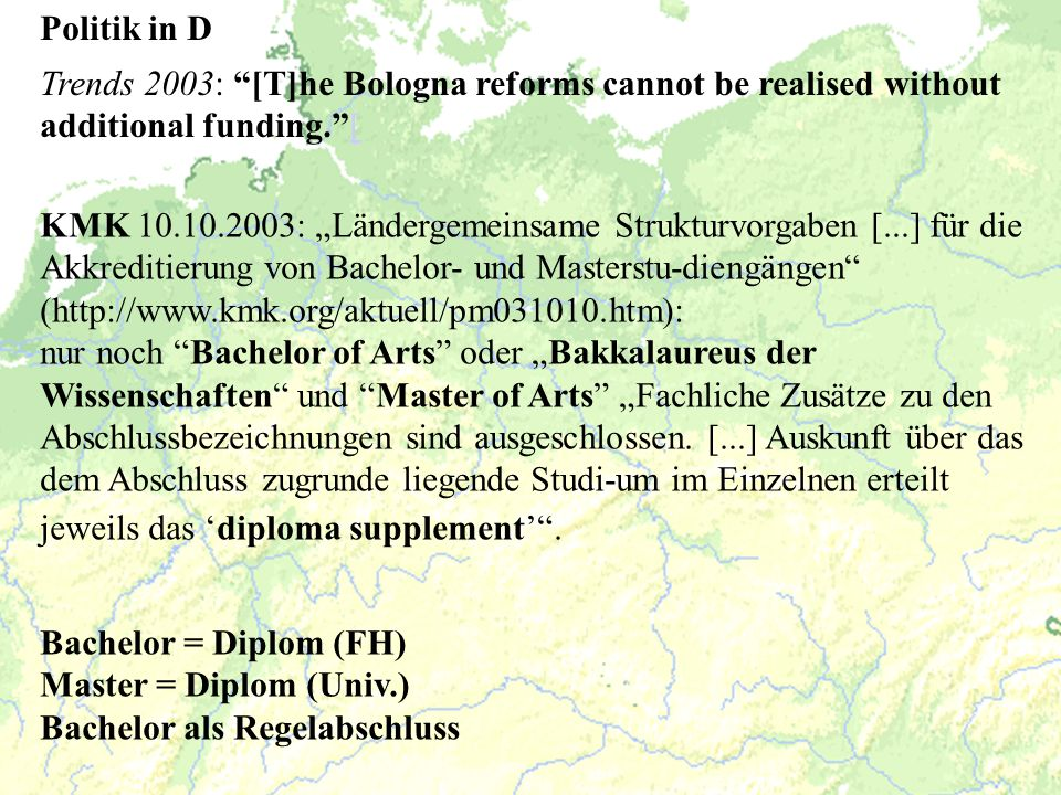 Politik in D Trends 2003: [T]he Bologna reforms cannot be realised without additional funding. [